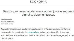 """Notícia UOL: """"Bancos prometem ajuda, mas dobram juros e seguram dinheiro, dizem empresas"""""""