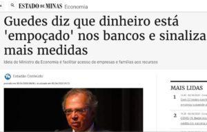 """Notícia Estados de Minas: """"Guedes diz que dinheiro está 'empoçado' nos bancos e sinaliza mais medidas"""""""